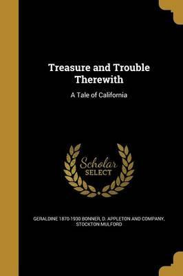 Treasure and Trouble Therewith