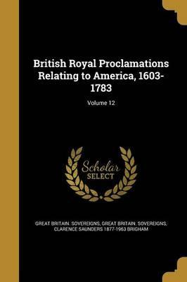 British Royal Proclamations Relating to America, 1603-1783; Volume 12