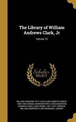 The Library of William Andrews Clark, Jr; Volume 13