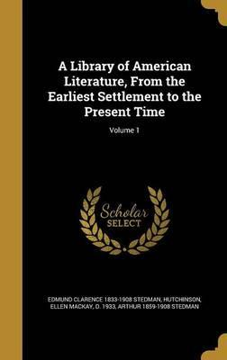 A Library of American Literature, from the Earliest Settlement to the Present Time; Volume 1