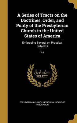 A Series of Tracts on the Doctrines, Order, and Polity of the Presbyterian Church in the United States of America