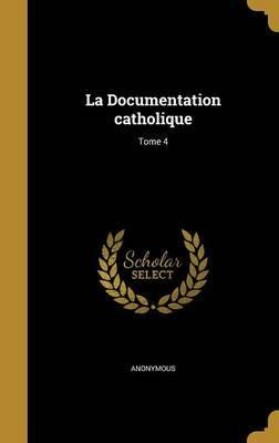 La Documentation Catholique; Tome 4