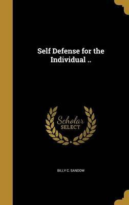Self Defense for the Individual ..