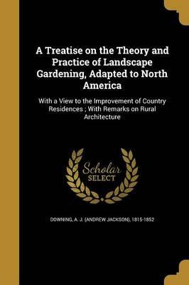 A Treatise on the Theory and Practice of Landscape Gardening, Adapted to North America