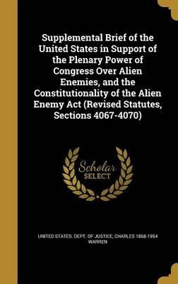 Supplemental Brief of the United States in Support of the Plenary Power of Congress Over Alien Enemies, and the Constitutionality of the Alien Enemy ACT (Revised Statutes, Sections 4067-4070)