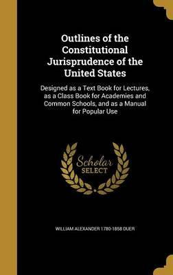 Outlines of the Constitutional Jurisprudence of the United States