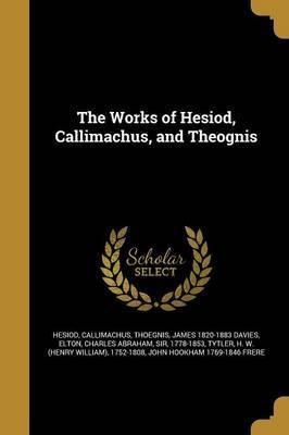 The Works of Hesiod, Callimachus, and Theognis