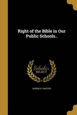 Right of the Bible in Our Public Schools..