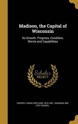 Madison, the Capital of Wisconsin