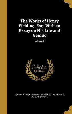 The Works of Henry Fielding, Esq. with an Essay on His Life and Genius; Volume 9