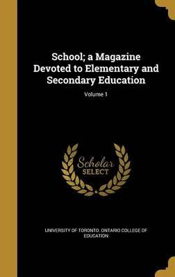School; A Magazine Devoted to Elementary and Secondary Education; Volume 1