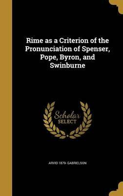 Rime as a Criterion of the Pronunciation of Spenser, Pope, Byron, and Swinburne