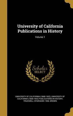 University of California Publications in History; Volume 1