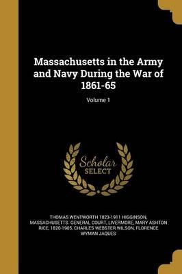 Massachusetts in the Army and Navy During the War of 1861-65; Volume 1