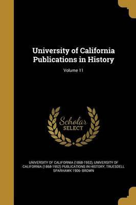 University of California Publications in History; Volume 11