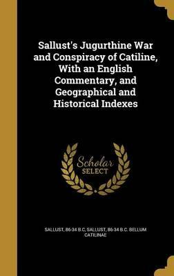 Sallust's Jugurthine War and Conspiracy of Catiline, with an English Commentary, and Geographical and Historical Indexes