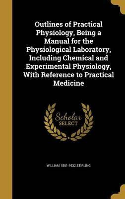 Outlines of Practical Physiology, Being a Manual for the Physiological Laboratory, Including Chemical and Experimental Physiology, with Reference to Practical Medicine
