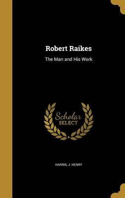 Robert Raikes  The Man and His Work