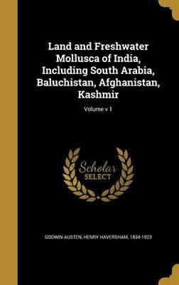 Land and Freshwater Mollusca of India, Including South Arabia, Baluchistan, Afghanistan, Kashmir; Volume V 1