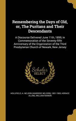 Remembering the Days of Old, Or, the Puritans and Their Descendants
