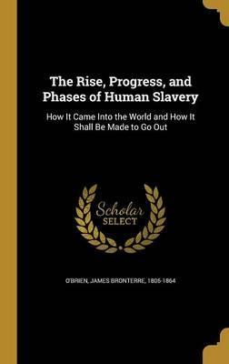 The Rise, Progress, and Phases of Human Slavery