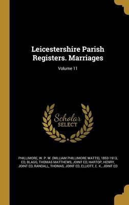 Leicestershire Parish Registers. Marriages; Volume 11