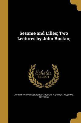 Sesame and Lilies; Two Lectures by John Ruskin;