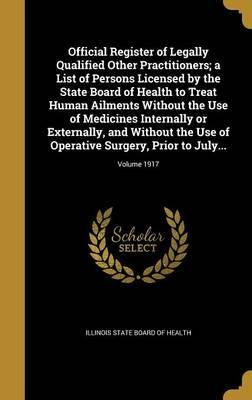 Official Register of Legally Qualified Other Practitioners; A List of Persons Licensed by the State Board of Health to Treat Human Ailments Without the Use of Medicines Internally or Externally, and Without the Use of Operative Surgery, Prior to July...; V