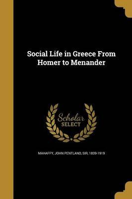 Social Life in Greece from Homer to Menander