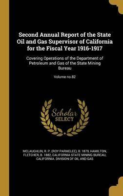 Second Annual Report of the State Oil and Gas Supervisor of California for the Fiscal Year 1916-1917