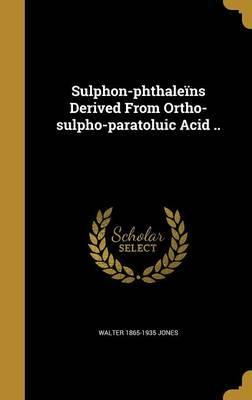 Sulphon-Phthaleins Derived from Ortho-Sulpho-Paratoluic Acid ..