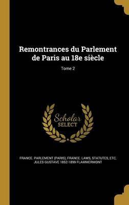 Remontrances Du Parlement de Paris Au 18e Siecle; Tome 2