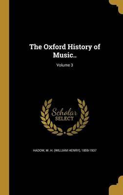 The Oxford History of Music..; Volume 3