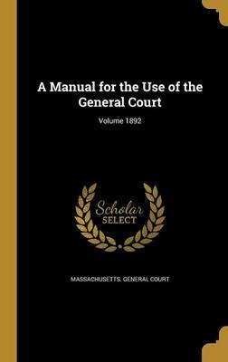 A Manual for the Use of the General Court; Volume 1892