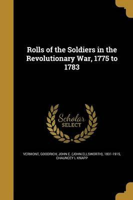 Rolls of the Soldiers in the Revolutionary War, 1775 to 1783