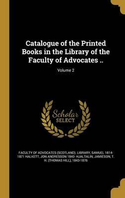 Catalogue of the Printed Books in the Library of the Faculty of Advocates ..; Volume 2
