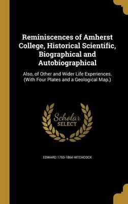 Reminiscences of Amherst College, Historical Scientific, Biographical and Autobiographical