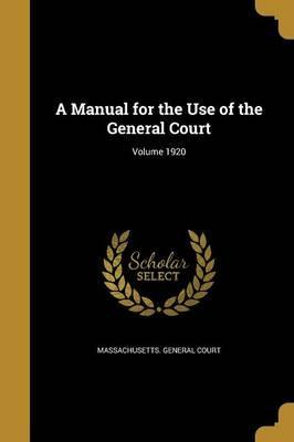 A Manual for the Use of the General Court; Volume 1920