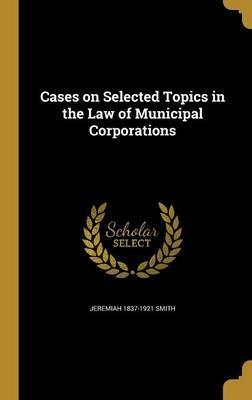 Cases on Selected Topics in the Law of Municipal Corporations