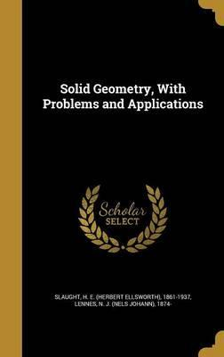 Solid Geometry, with Problems and Applications