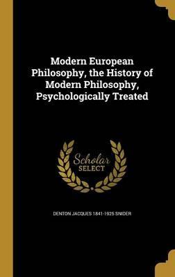 Modern European Philosophy, the History of Modern Philosophy, Psychologically Treated