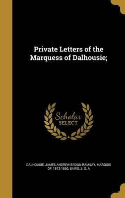 Private Letters of the Marquess of Dalhousie;