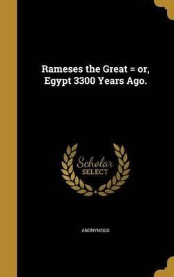 Rameses the Great = Or, Egypt 3300 Years Ago.