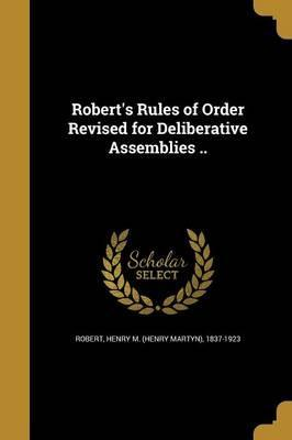 Robert's Rules of Order Revised for Deliberative Assemblies ..