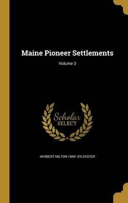 Maine Pioneer Settlements; Volume 3