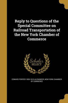 Reply to Questions of the Special Committee on Railroad Transportation of the New York Chamber of Commerce