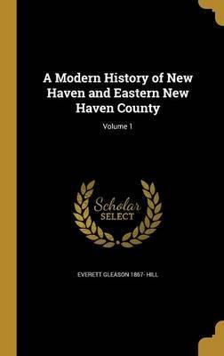 A Modern History of New Haven and Eastern New Haven County; Volume 1