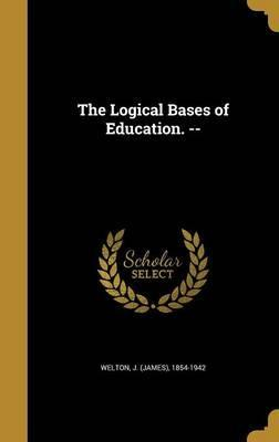 The Logical Bases of Education. --
