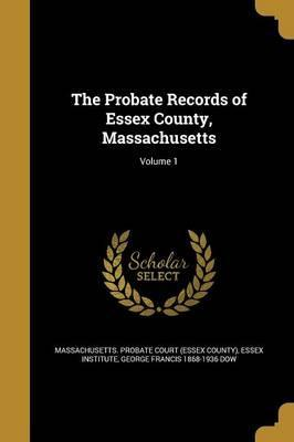 The Probate Records of Essex County, Massachusetts; Volume 1
