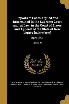 Reports of Cases Argued and Determined in the Supreme Court And, at Law, in the Court of Errors and Appeals of the State of New Jersey [Microform]